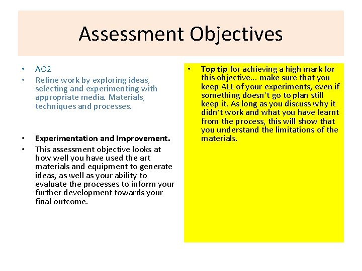 Assessment Objectives • • AO 2 Refine work by exploring ideas, selecting and experimenting