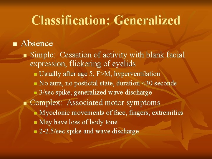 Classification: Generalized n Absence n Simple: Cessation of activity with blank facial expression, flickering