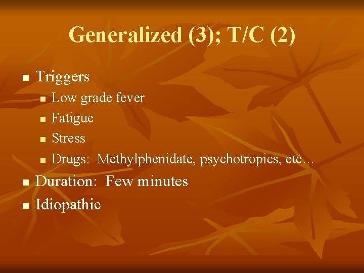 Generalized (3); T/C (2) n Triggers n n n Low grade fever Fatigue Stress