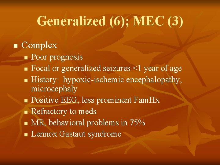 Generalized (6); MEC (3) n Complex n n n n Poor prognosis Focal or