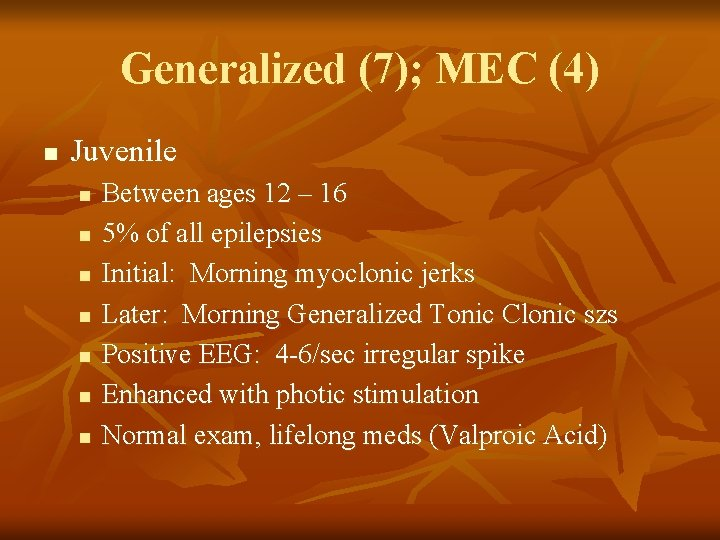 Generalized (7); MEC (4) n Juvenile n n n n Between ages 12 –