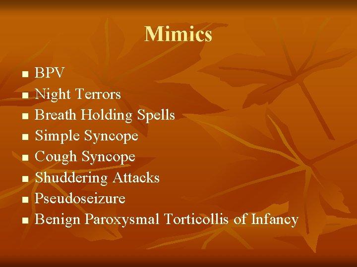 Mimics n n n n BPV Night Terrors Breath Holding Spells Simple Syncope Cough