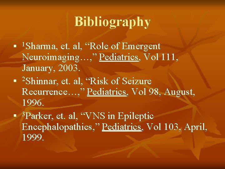 "Bibliography n n n 1 Sharma, et. al, ""Role of Emergent Neuroimaging…, "" Pediatrics,"