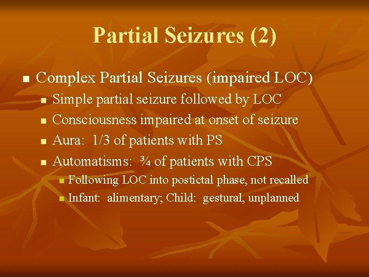 Partial Seizures (2) n Complex Partial Seizures (impaired LOC) n n Simple partial seizure