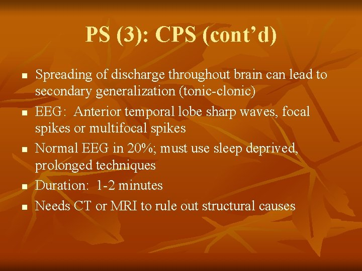 PS (3): CPS (cont'd) n n n Spreading of discharge throughout brain can lead