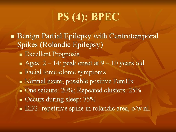 PS (4): BPEC n Benign Partial Epilepsy with Centrotemporal Spikes (Rolandic Epilepsy) n n