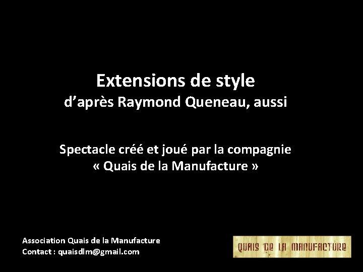 Extensions de style d'après Raymond Queneau, aussi Spectacle créé et joué par la compagnie