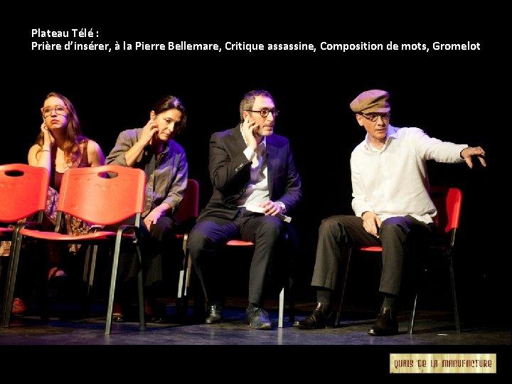 Plateau Télé : Prière d'insérer, à la Pierre Bellemare, Critique assassine, Composition de mots,