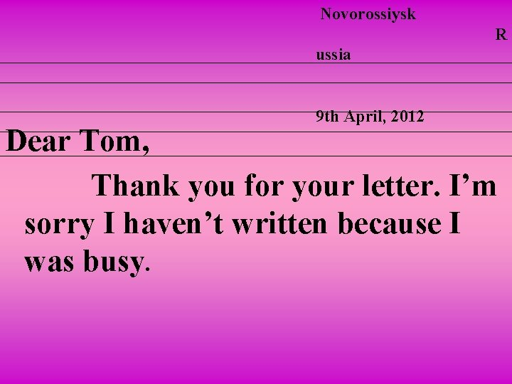 Novorossiysk R ussia 9 th April, 2012 Dear Tom, Thank you for your letter.