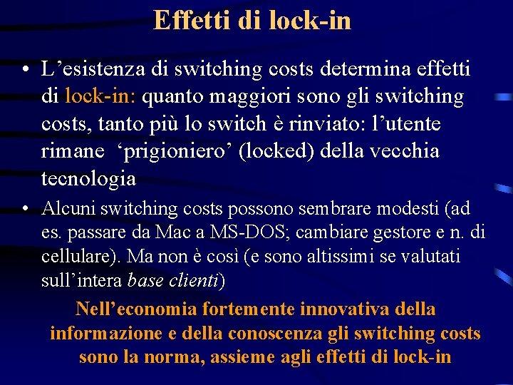 Effetti di lock-in • L'esistenza di switching costs determina effetti di lock-in: quanto maggiori