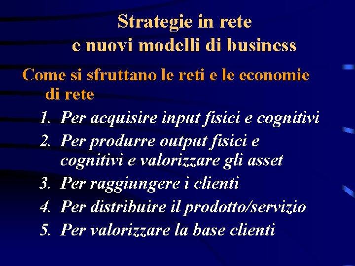 Strategie in rete e nuovi modelli di business Come si sfruttano le reti e