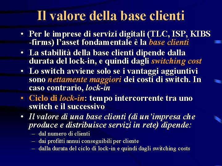 Il valore della base clienti • Per le imprese di servizi digitali (TLC, ISP,
