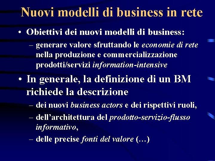 Nuovi modelli di business in rete • Obiettivi dei nuovi modelli di business: –