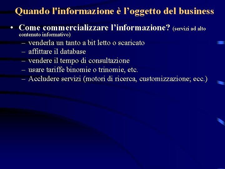 Quando l'informazione è l'oggetto del business • Come commercializzare l'informazione? (servizi ad alto contenuto