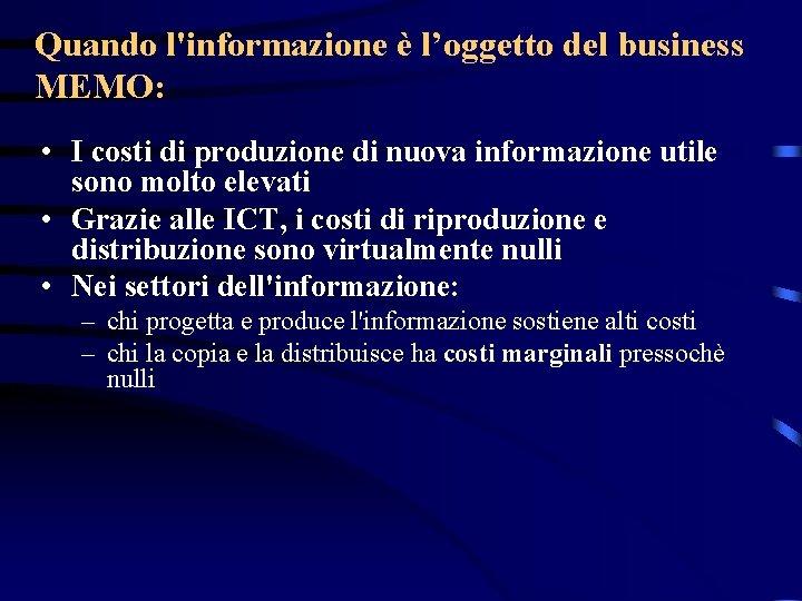 Quando l'informazione è l'oggetto del business MEMO: • I costi di produzione di nuova