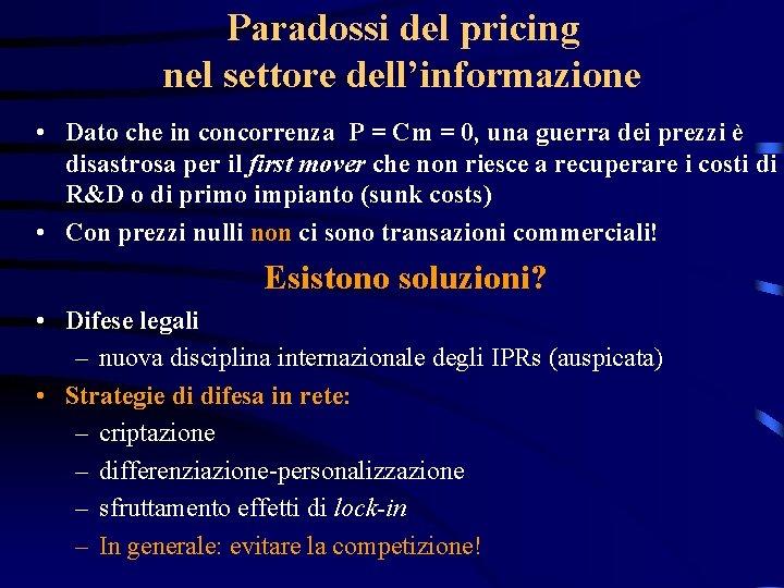 Paradossi del pricing nel settore dell'informazione • Dato che in concorrenza P = Cm