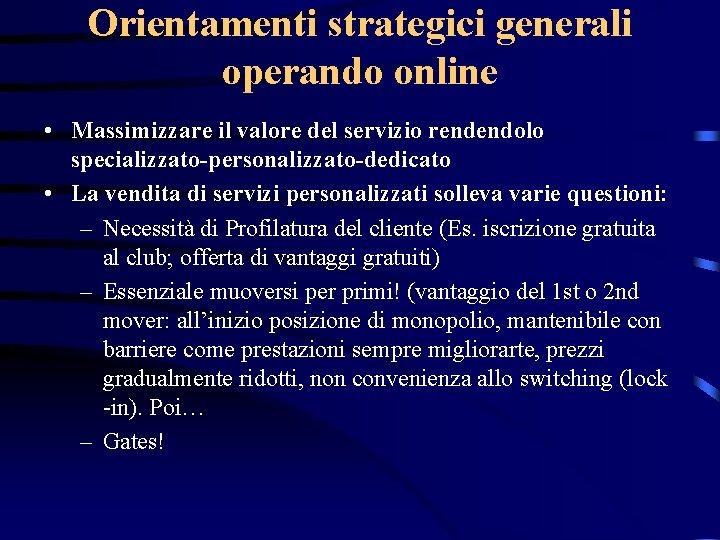 Orientamenti strategici generali operando online • Massimizzare il valore del servizio rendendolo specializzato-personalizzato-dedicato •