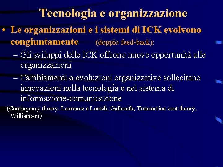 Tecnologia e organizzazione • Le organizzazioni e i sistemi di ICK evolvono congiuntamente (doppio