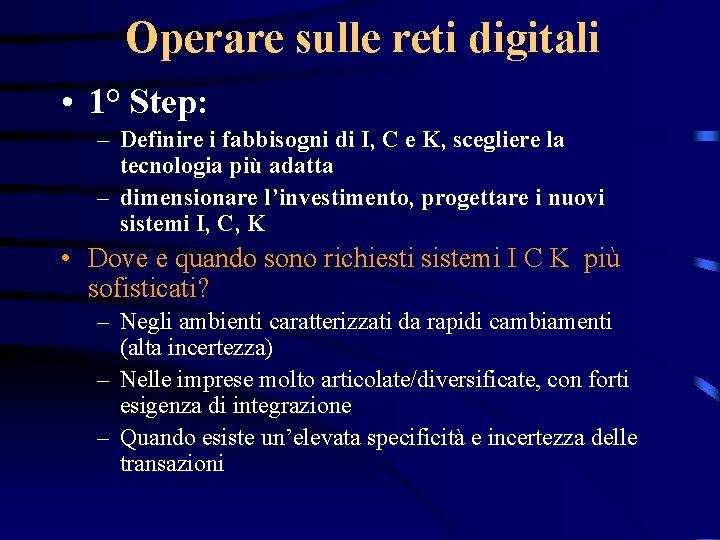 Operare sulle reti digitali • 1° Step: – Definire i fabbisogni di I, C