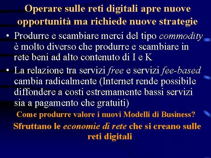 Operare sulle reti digitali apre nuove opportunità ma richiede nuove strategie • Produrre e