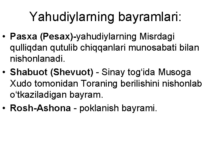 Yahudiylarning bayramlari: • Pasxa (Pesax)-yahudiylarning Misrdagi qulliqdan qutulib chiqqanlari munosabati bilan nishonlanadi. • Shabuot