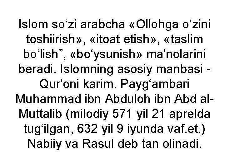 """Islom so'zi arabcha «Ollohga o'zini toshiirish» , «itoat etish» , «taslim bo'lish"""", «bo'ysunish» ma'nolarini"""