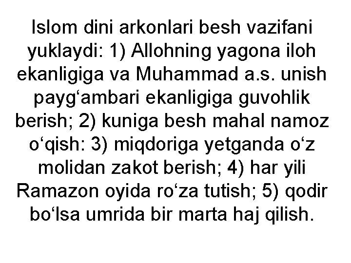 Islom dini arkonlari besh vazifani yuklaydi: 1) Allohning yagona iloh ekanligiga va Muhammad a.