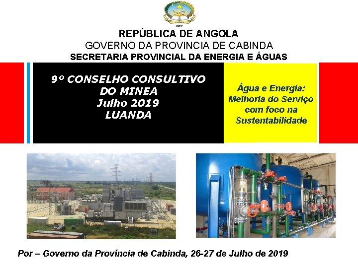 REPÚBLICA DE ANGOLA GOVERNO DA PROVINCIA DE CABINDA SECRETARIA PROVINCIAL DA ENERGIA E ÁGUAS