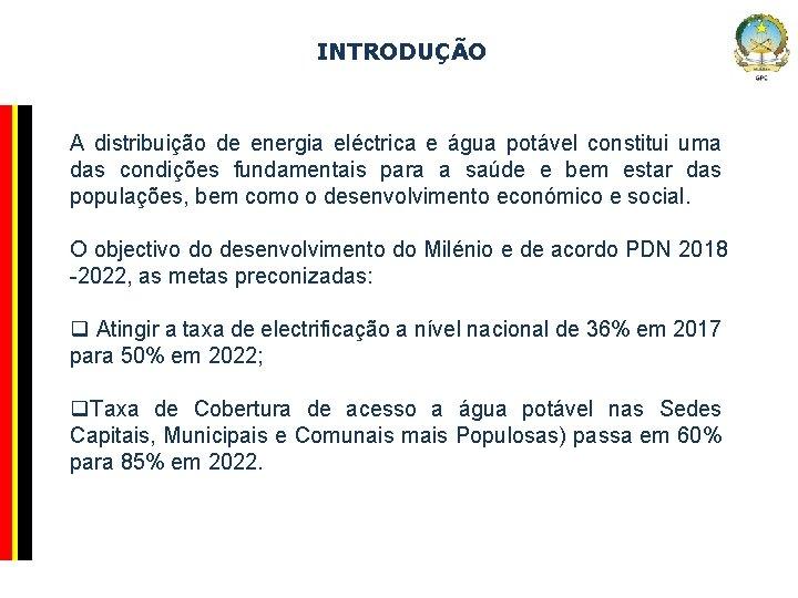 INTRODUÇÃO Company Confidential A distribuição de energia eléctrica e água potável constitui uma das