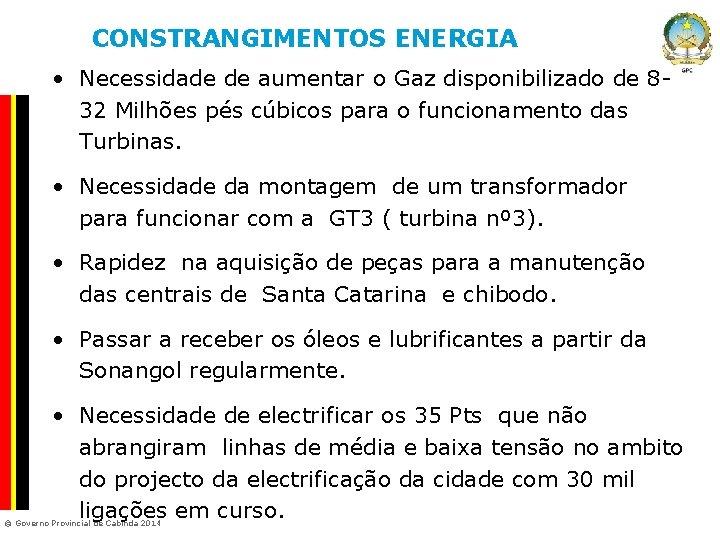 CONSTRANGIMENTOS ENERGIA • Necessidade de aumentar o Gaz disponibilizado de 8 Company Confidential 32