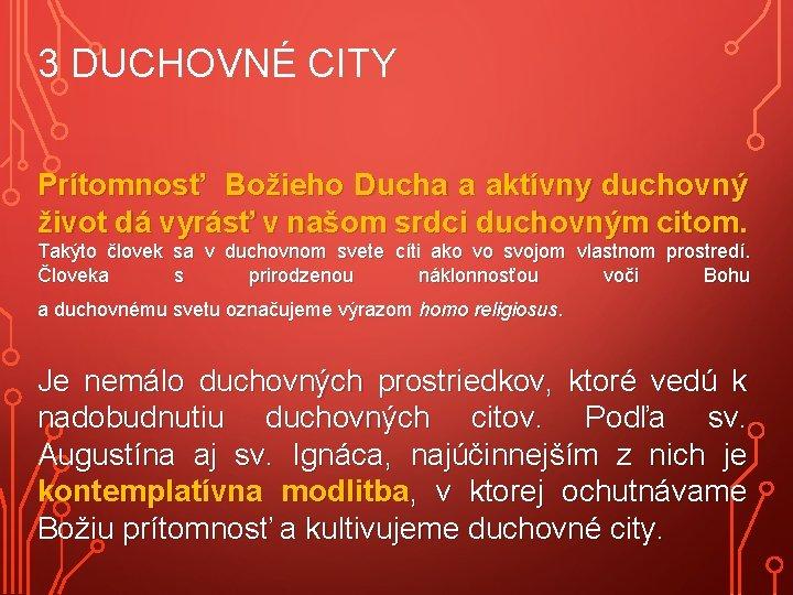 3 DUCHOVNÉ CITY Prítomnosť Božieho Ducha a aktívny duchovný život dá vyrásť v našom