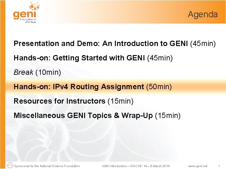 Agenda Presentation and Demo: An Introduction to GENI (45 min) Hands-on: Getting Started with