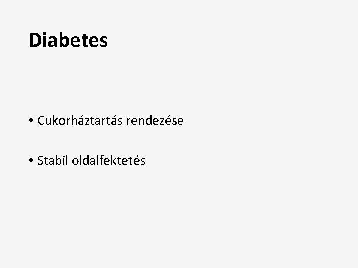 Diabetes • Cukorháztartás rendezése • Stabil oldalfektetés