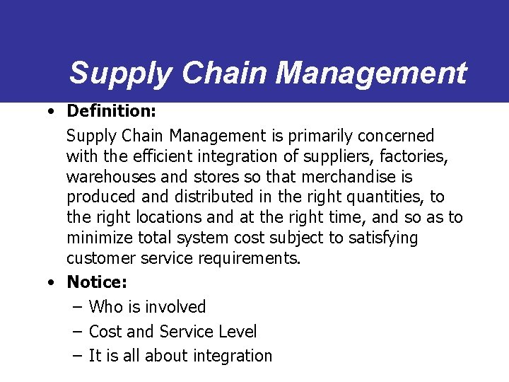 Supply Chain Management • Definition: Supply Chain Management is primarily concerned with the efficient