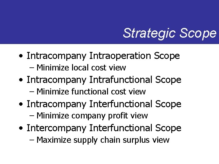 Strategic Scope • Intracompany Intraoperation Scope – Minimize local cost view • Intracompany Intrafunctional