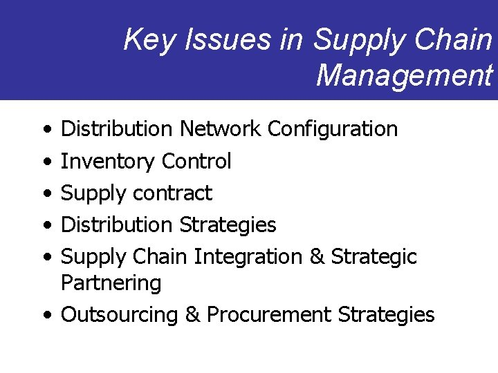 Key Issues in Supply Chain Management • • • Distribution Network Configuration Inventory Control