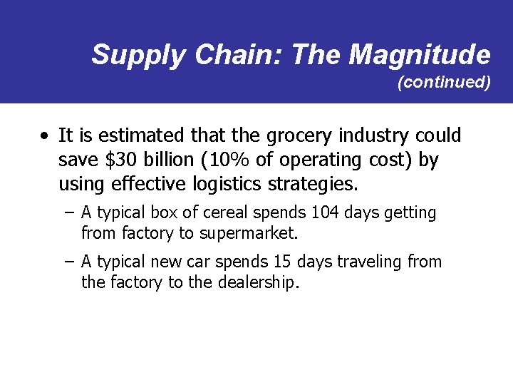 Supply Chain: The Magnitude (continued) • It is estimated that the grocery industry could