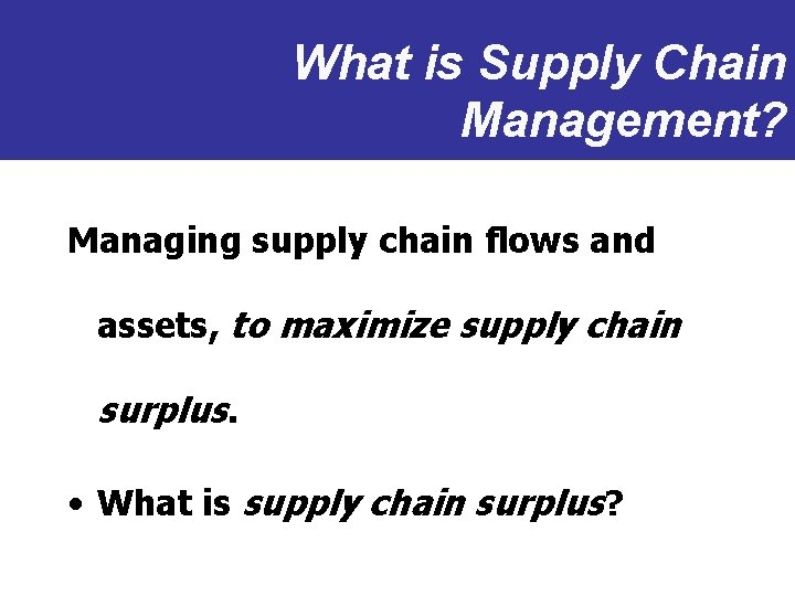 What is Supply Chain Management? Managing supply chain flows and assets, to maximize supply