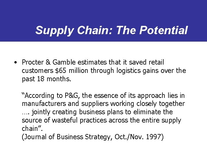 Supply Chain: The Potential • Procter & Gamble estimates that it saved retail customers