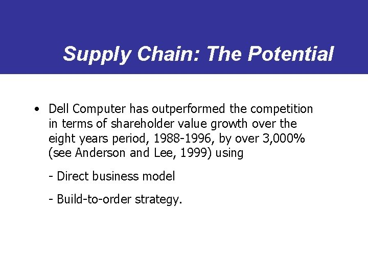 Supply Chain: The Potential • Dell Computer has outperformed the competition in terms of