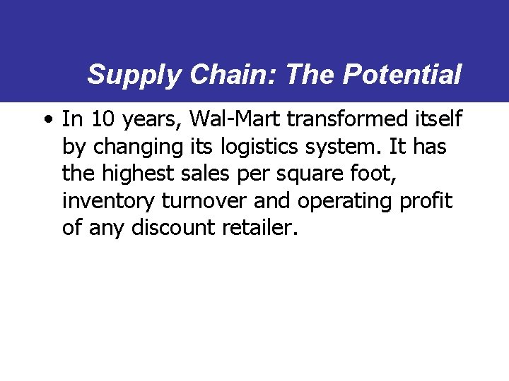 Supply Chain: The Potential • In 10 years, Wal-Mart transformed itself by changing its