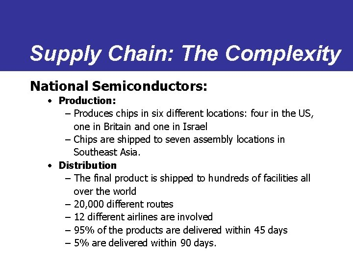 Supply Chain: The Complexity National Semiconductors: • Production: – Produces chips in six different