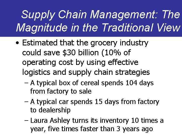 Supply Chain Management: The Magnitude in the Traditional View • Estimated that the grocery
