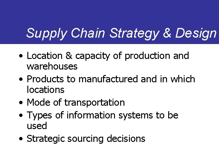 Supply Chain Strategy & Design • Location & capacity of production and warehouses •