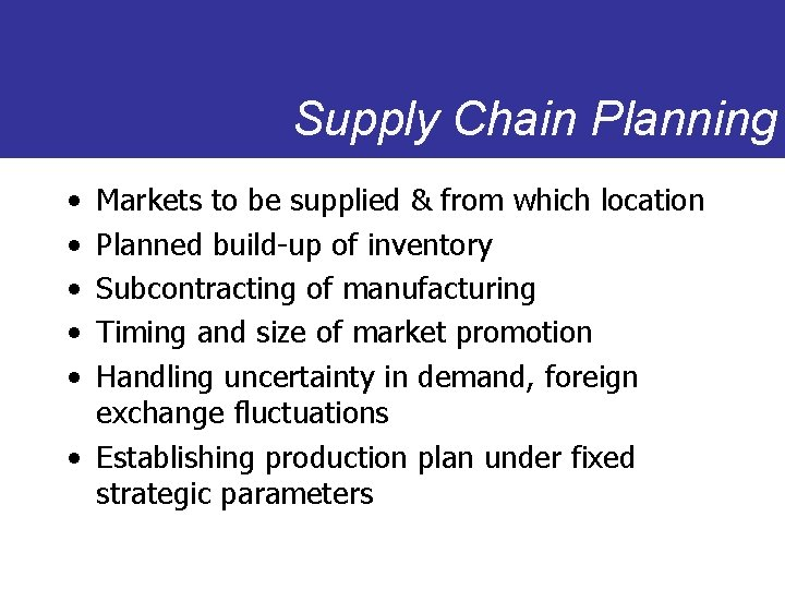 Supply Chain Planning • • • Markets to be supplied & from which location