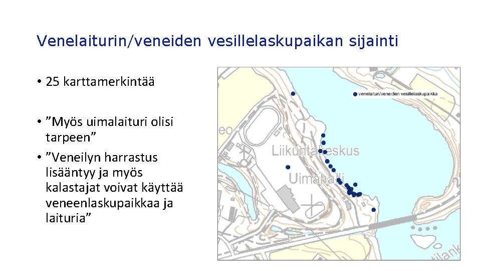 """Venelaiturin/veneiden vesillelaskupaikan sijainti • 25 karttamerkintää • """"Myös uimalaituri olisi tarpeen"""" • """"Veneilyn harrastus"""