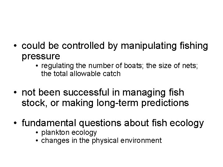 • could be controlled by manipulating fishing pressure • regulating the number of