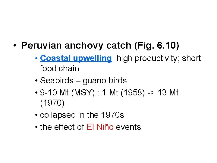 • Peruvian anchovy catch (Fig. 6. 10) • Coastal upwelling; high productivity; short