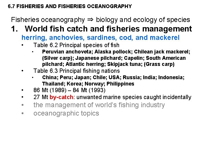 6. 7 FISHERIES AND FISHERIES OCEANOGRAPHY Fisheries oceanography ⇒ biology and ecology of species