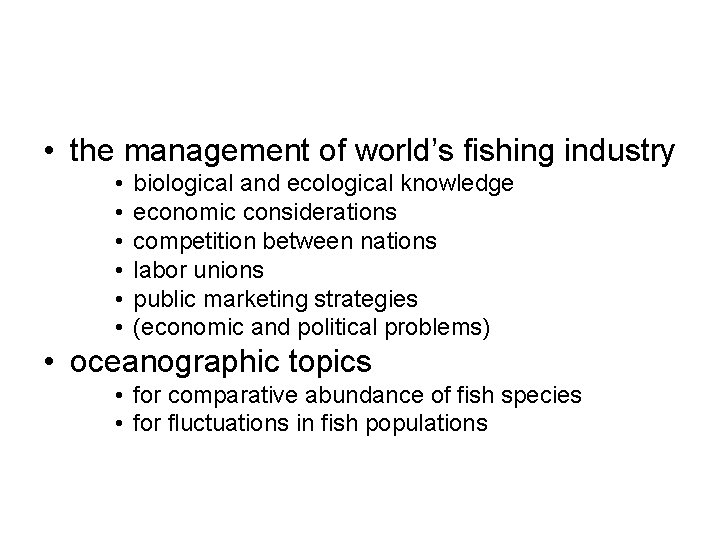 • the management of world's fishing industry • • • biological and ecological